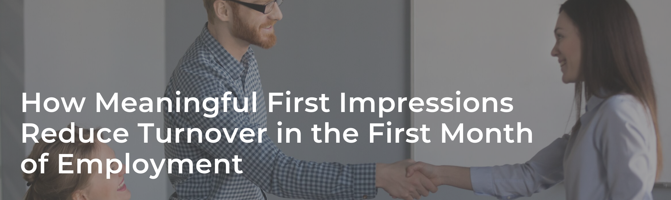 How Meaningful First Impressions Reduce Turnover in the First Month of Employment