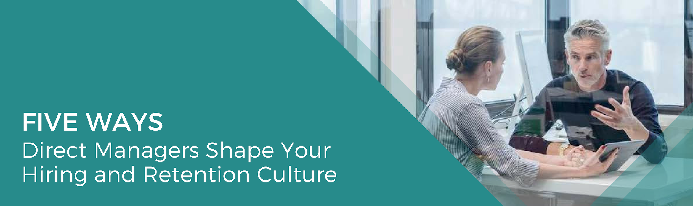 5 Ways Direct Managers Shape Your Hiring and Retention Culture
