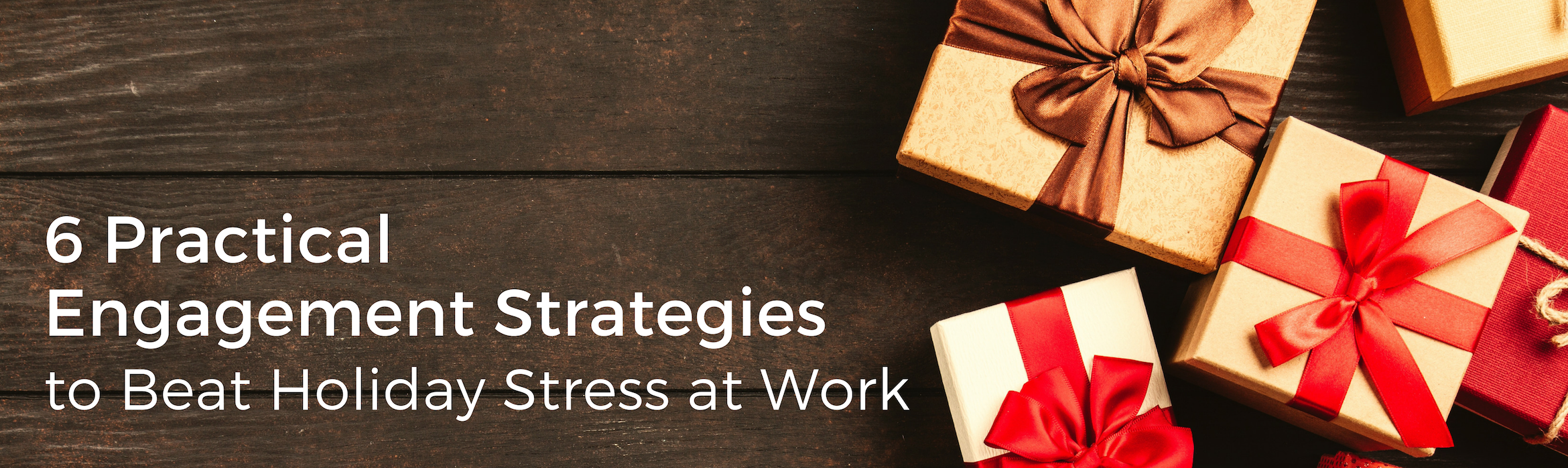 6 Practical Engagement Strategies to Beat Holiday Stress at Work