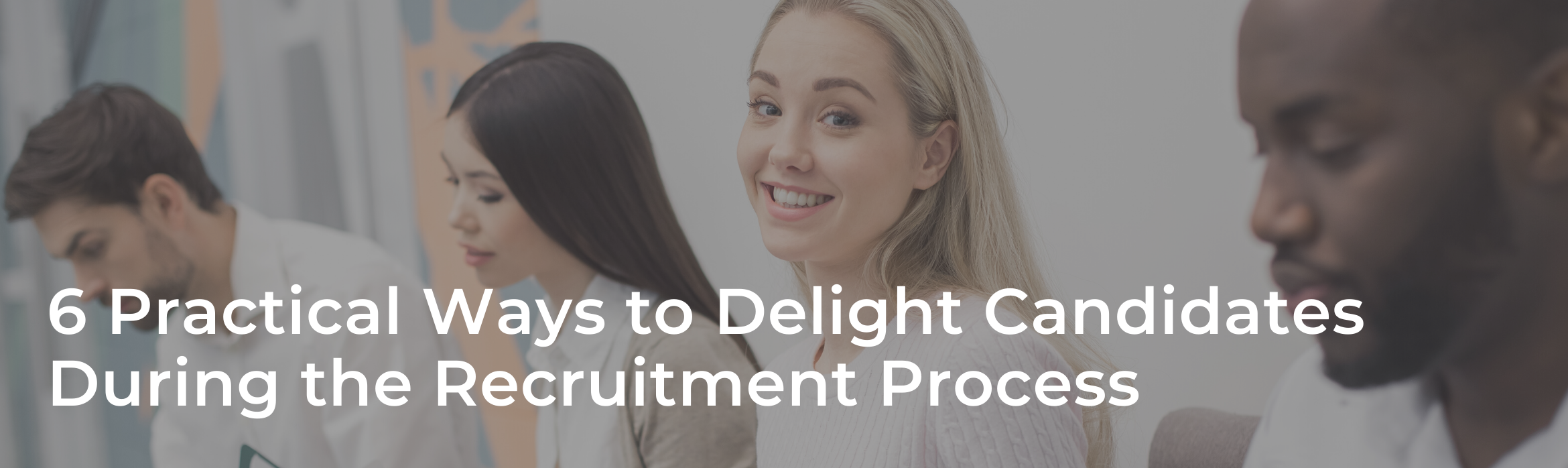 6 Practical Ways to Delight Candidates During the Recruitment Process