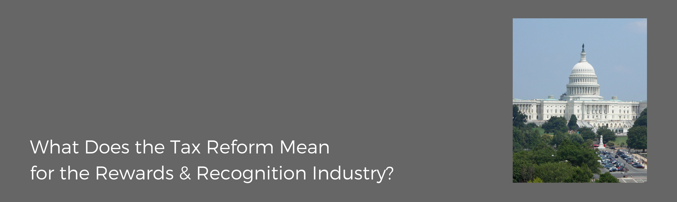 What Does the Tax Reform Mean for the Rewards & Recognition Industry?