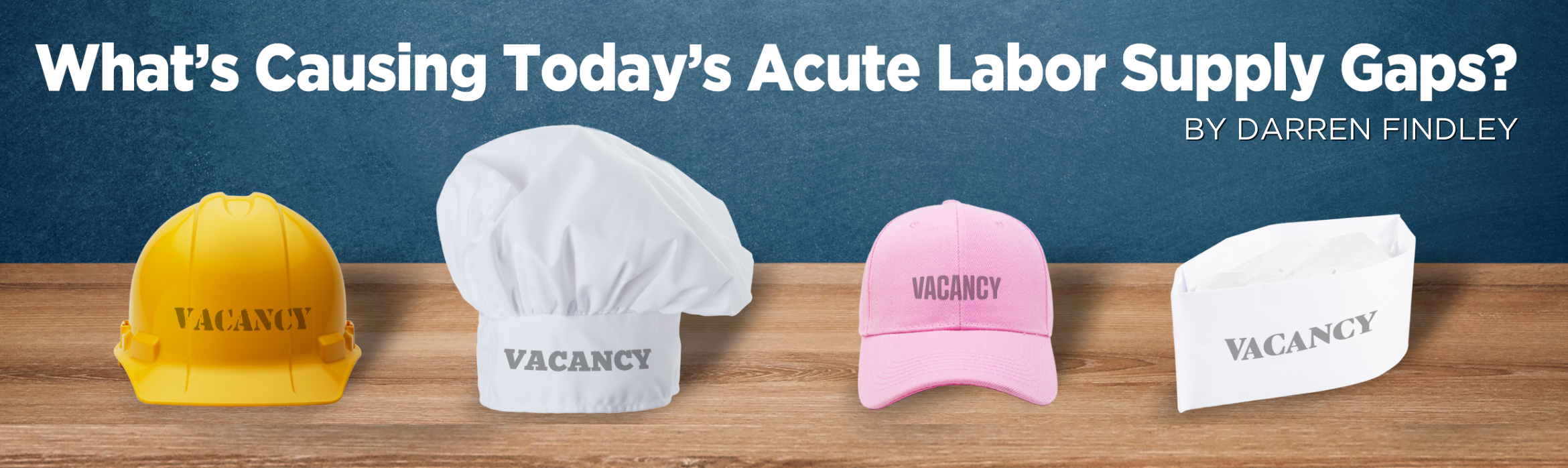 What's Causing Today's Acute Labor Supply Gaps?