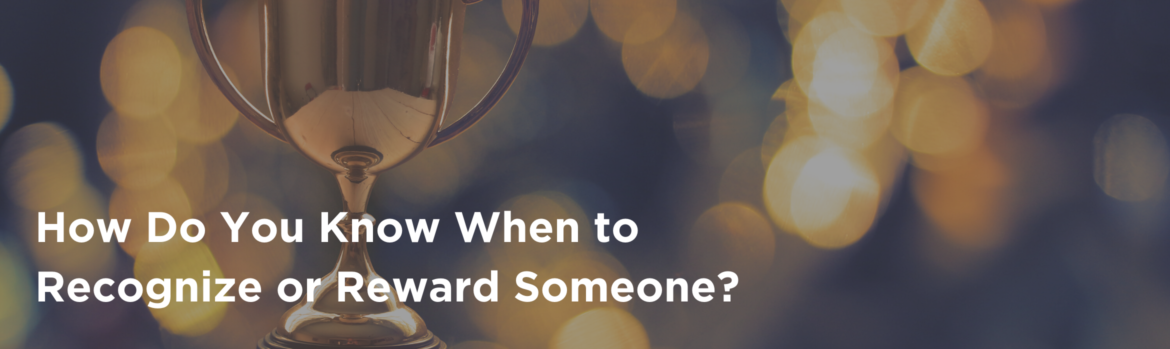 How Do You Know When to Recognize or Reward Someone?