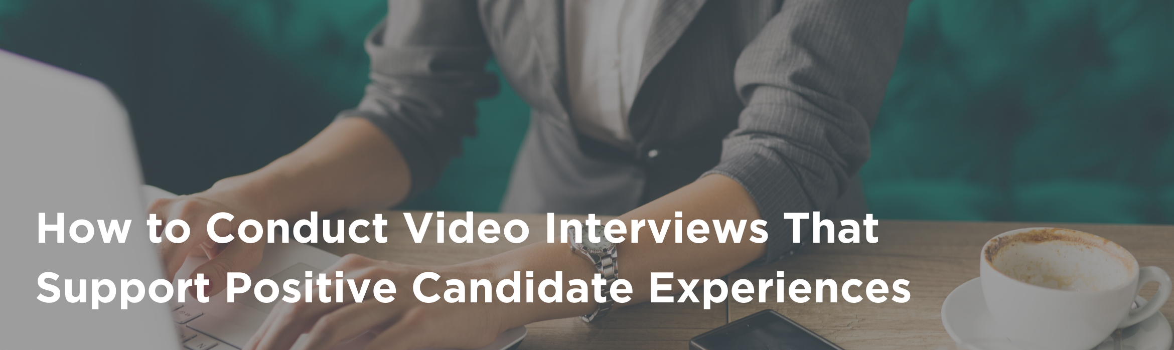 How to Conduct Video Interviews That Support Positive Candidate Experiences
