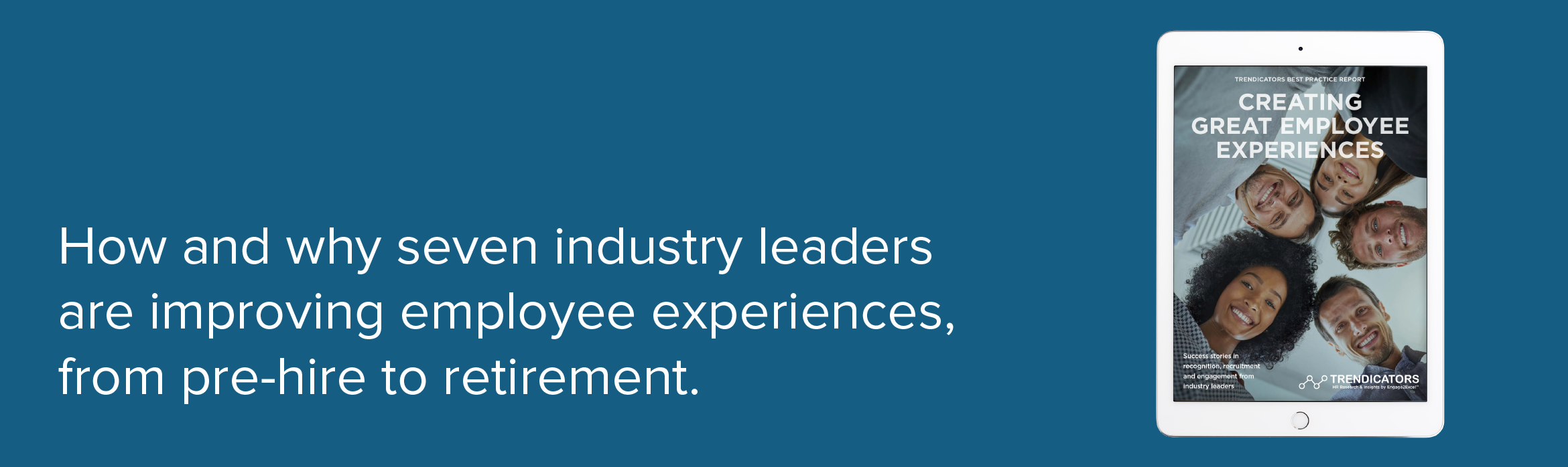 How and why seven industry leaders are improving employee experiences, from pre-hire to retirement.