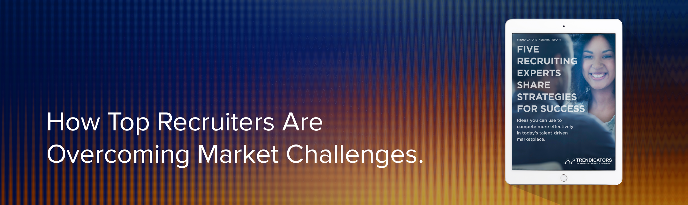 Learn How Top Recruiters Overcome Market Challenges