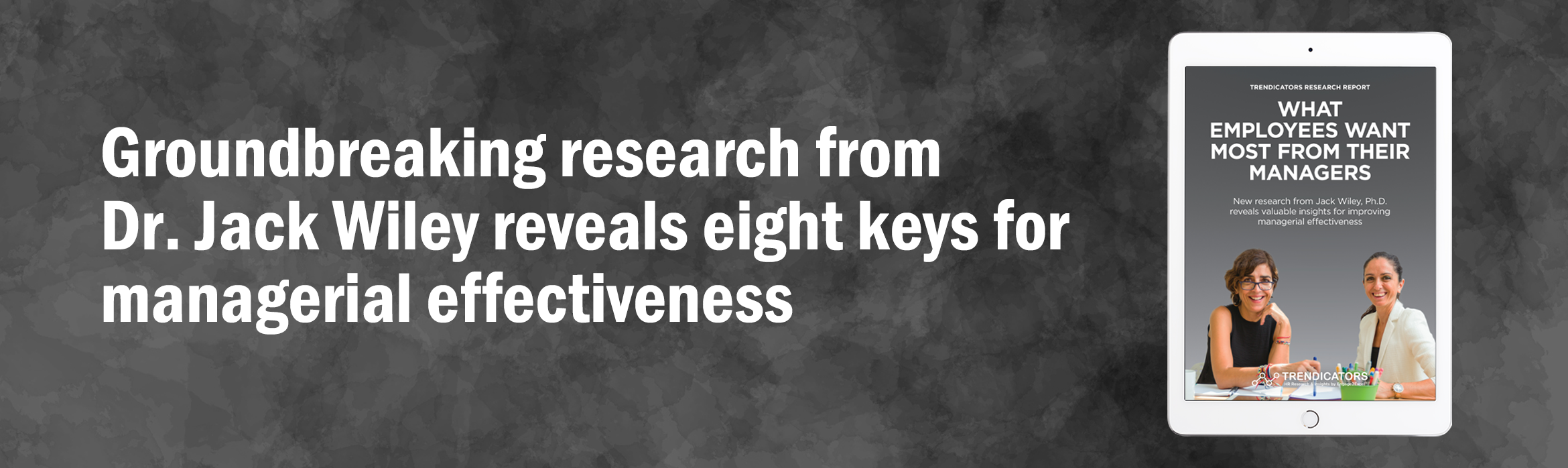 Groundbreaking research from Dr. Jack Wiley reveals eight keys for managerial effectiveness