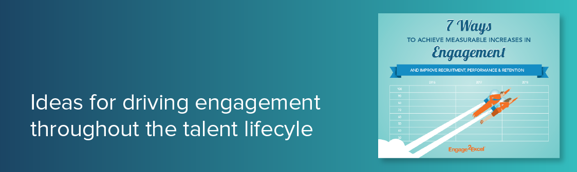 Ideas for Driving Engagement Throughout the Talent Lifecycle