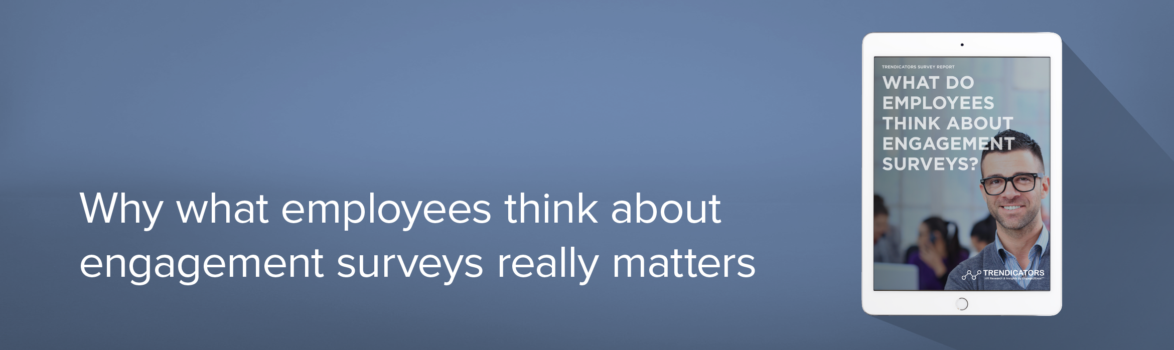 Why What Employees Think About Engagement Surveys Really Matters