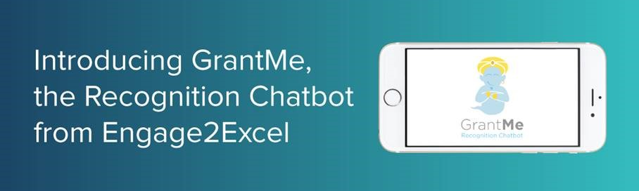 Introducing GrantMe, the Recognition Chatbot from Engage2Excel