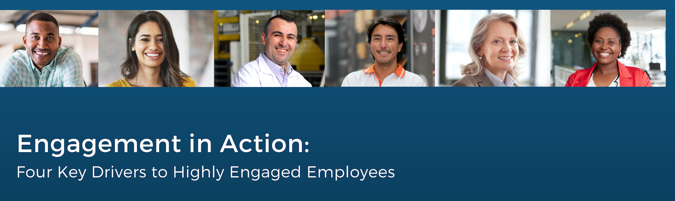 Engagement in Action: Four Key Drivers to Highly Engaged Employees