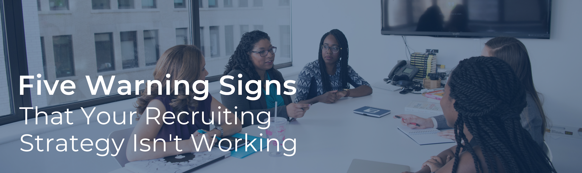 Five Warning Signs That Your Recruiting Strategy Isn't Working