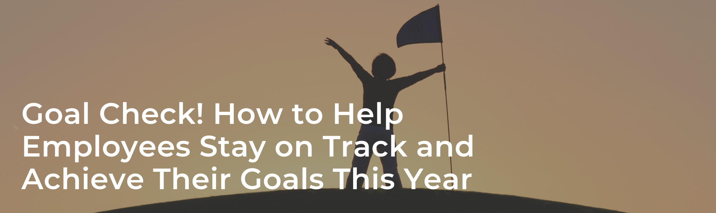 Goal Check! How to Help Employees Stay on Track and Achieve Their Goals This Year