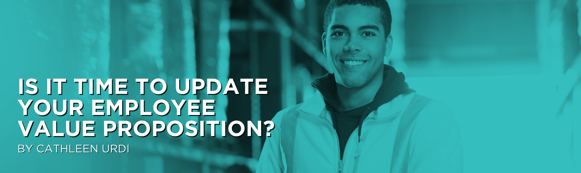 Is it time to update your Employee Value Proposition?