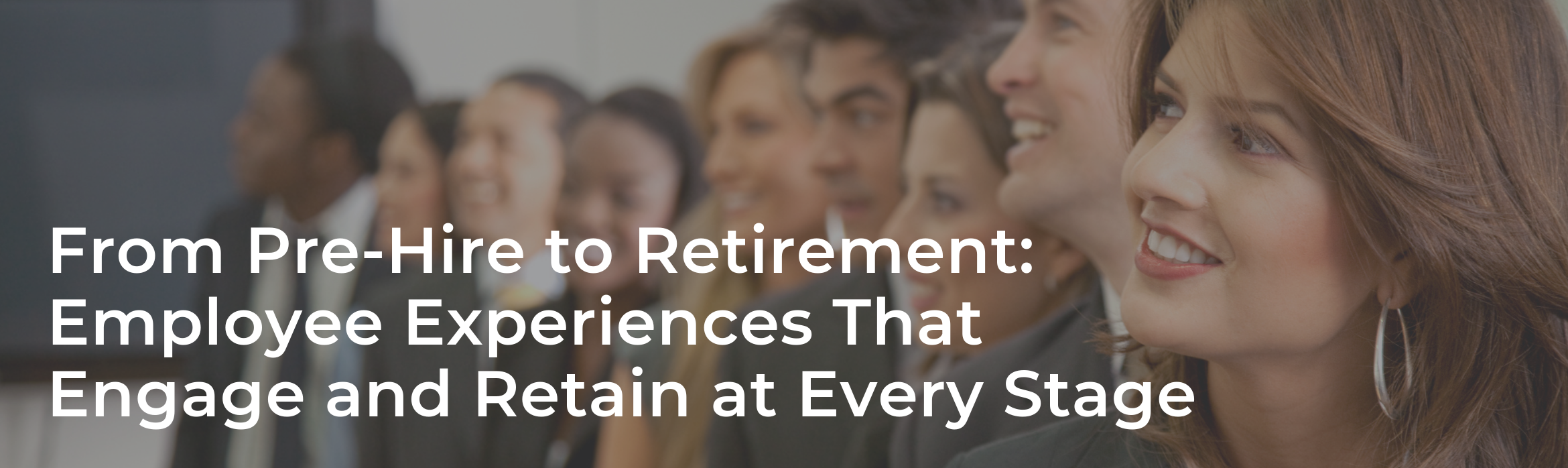 From Pre-Hire to Retirement: Employee Experiences That Engage and Retain at Every Stage
