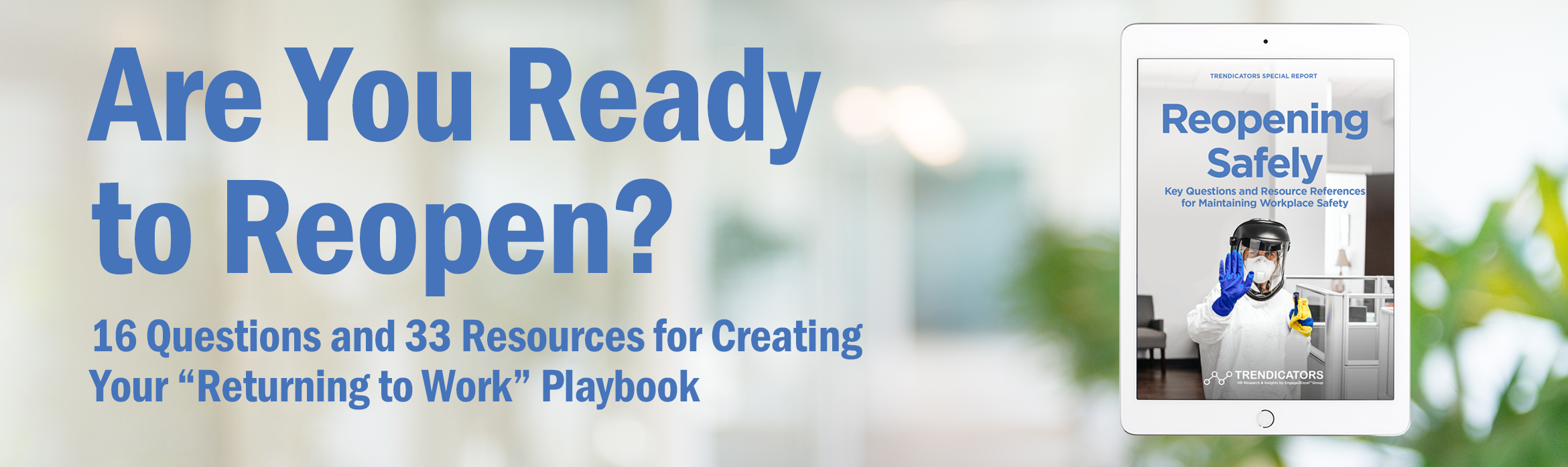 "Are You Ready to Reopen? 16 questions and 33 resources to consider in creating your ""returning to work"" playbook"