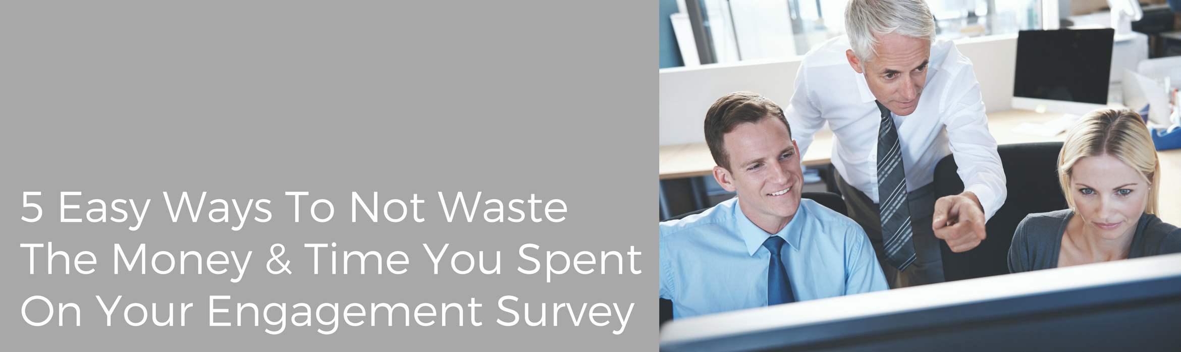 5 Easy Ways to Not Waste the Money & Time You Spent on Your Engagement Survey