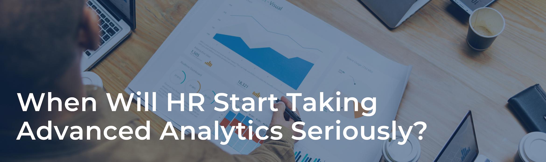 When Will HR Start Taking Advanced Analytics Seriously?