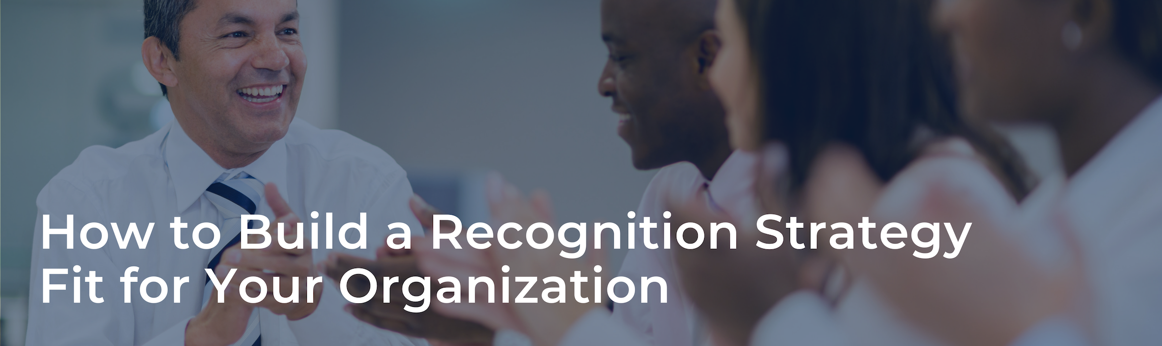 How to Build a Recognition Strategy Fit for Your Organization