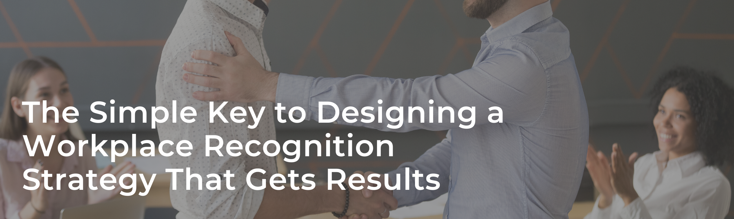 The Simple Key to Designing a Workplace Recognition Strategy That Gets Results
