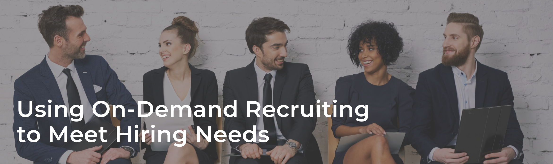 Using On-Demand Recruiting to Meet Hiring Needs