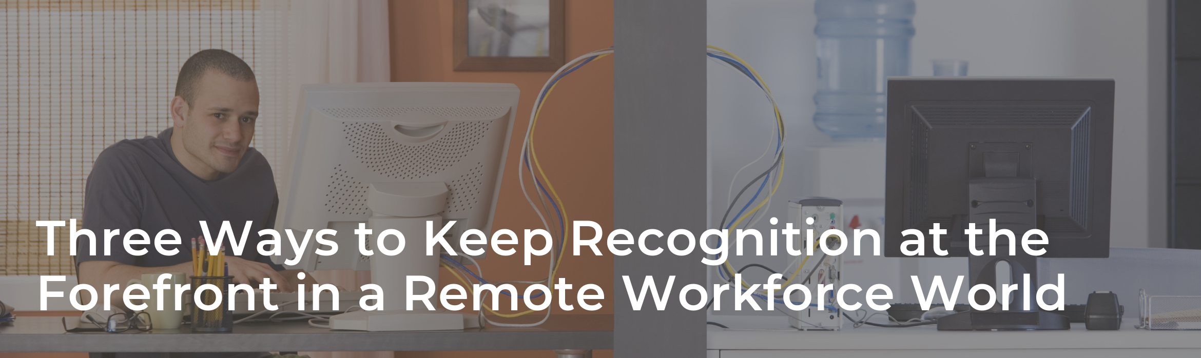 Three Ways to Keep Recognition at the Forefront in a Remote Workforce World