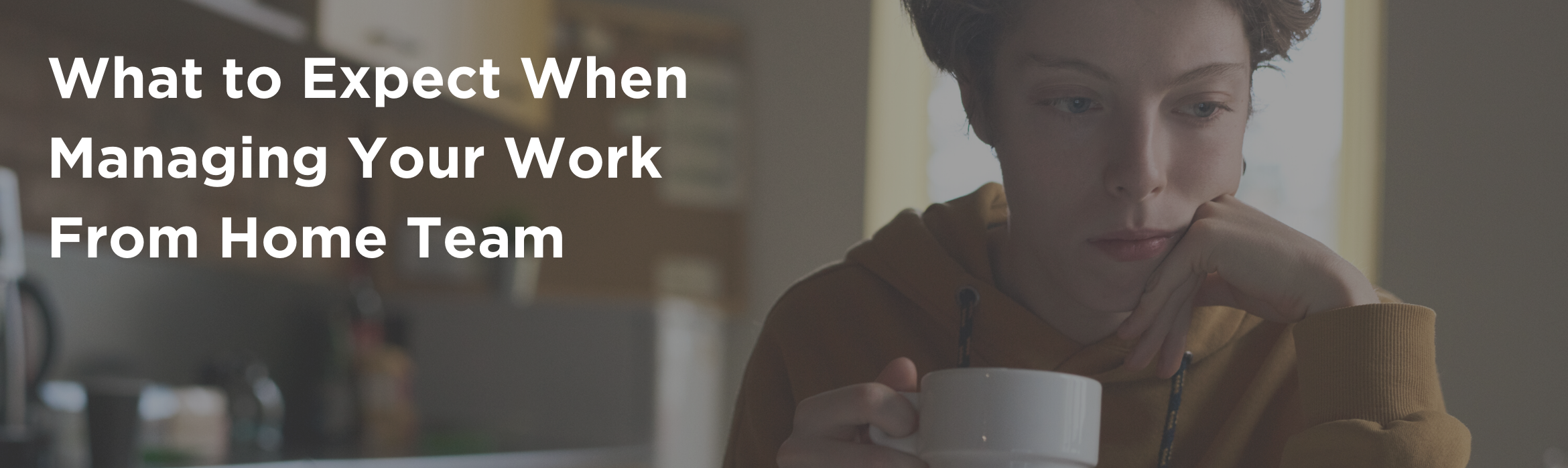 What to Expect When Managing Your Work From Home Team